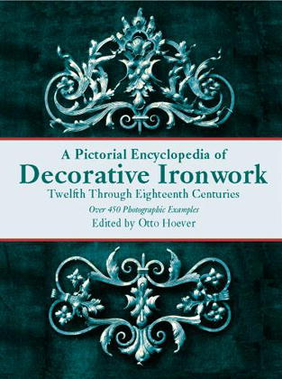 A Pictorial Encyclopedia of Decorative Ironwork by Otto Hoever