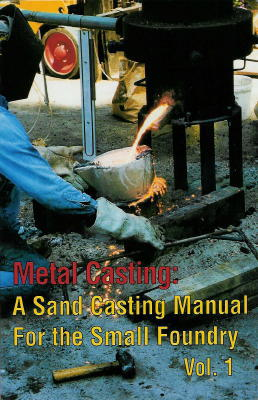 Metal Casting: A Sand Casting Manual For the Small Foundry, Vol 1  - Stephen D. Chastain.