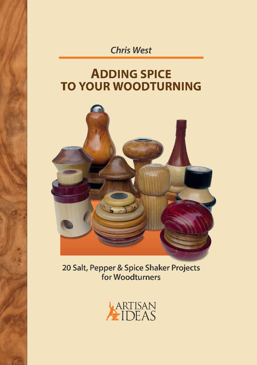 Adding Spice to Your Woodturning: 20 Salt, Pepper & Spice Shaker Projects for Woodturners