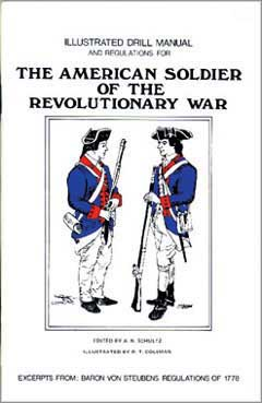 Illustrated Drill Manual and Regulations For the American Soldier of the Revolutionary War by Baron Von Stueben