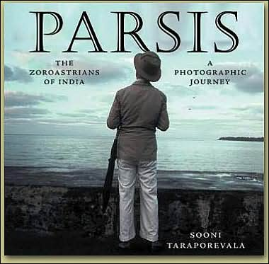 Parsis: The Zoroastrians of India: A Photographic Journey by Sooni Taraporevala - by Award Winning Photographer, Screenwriter and Director, Sooni Taraporevala