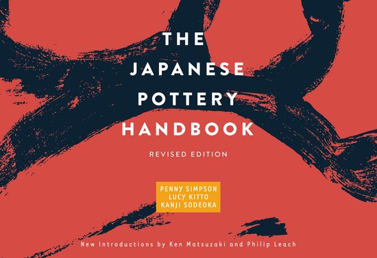 The Japanese Pottery Handbook (Revised Edition) by Penny Simpson, Lucy Kitto, and Kanji Sodeoka