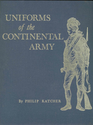 Uniforms of the Continental Army by Philip Katcher