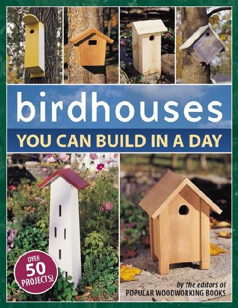 Birdhouses You Can Build in a Day: 51 Fun, Fast and Fascinating Birdhouses