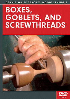 Boxes, Goblets, and Screwthreads with Dennis White (DVD) - with Dennis White
