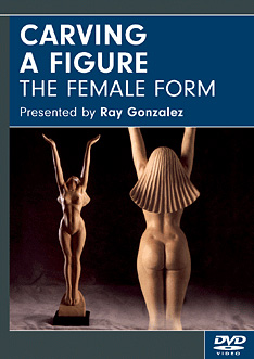 Carving A Figure: The Female Form with Ray Gonzalez (DVD) - Ray Gonzalez - 2 hours.