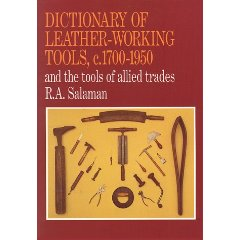 Dictionary of Leather Working Tools c.1700-1950 and the Tools of Allied Trades by R. A. Salaman