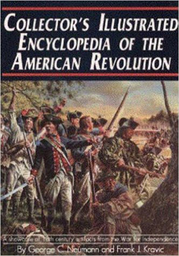 Collectors Illustrated Encyclopedia of the American Revolution by George C. Neumann & Frank J. Kravic