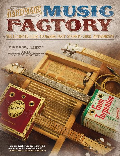 Handmade Music Factory: The Ultimate Guide To Making Foot-Stompin Good Instruments by Mike Orr