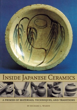 Inside Japanese Ceramics: A Primer Of Materials, Techniques, And Traditions by Richard L. Wilson