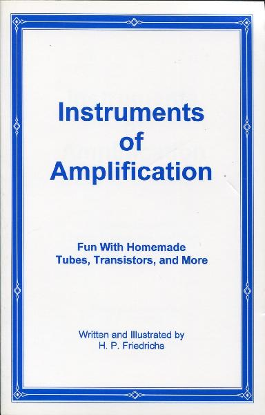 Instruments of Amplification by H.P. Friedrichs: Fun With Homemade Tubes, Transistors, And More