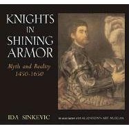 Knights in Shining Armor by Ida Sinkevic: Myth and Reality 1450-1650