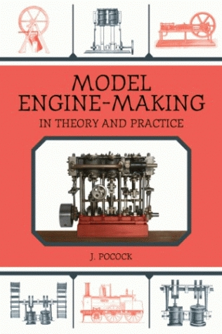 Model Engine-Making: In Theory and Practice, by J. Pocock