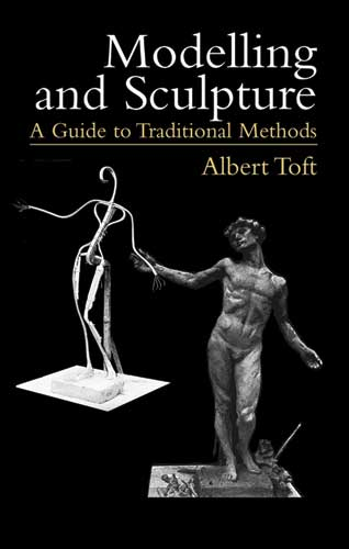 Modelling and Sculpture: A Guide to Traditional Methods by Albert Toft