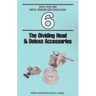 Book 6: Dividing Head & Deluxe Accessories by David Gingery - Book 6 of Gingery's Build Your Own Metal Working Shop. by Dave Gingery