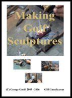 Making Golf Sculptures (DVD) - With George Goehl.