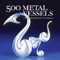 500 Metal Vessels by Fred Fenster - Contemporary Explorations of Containment