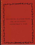 Beginning Blacksmithing by Bob Heath: One Mississippi Journeyman's View - Bob Heath.