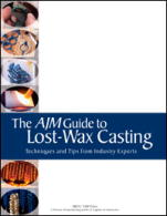 AJM Guide to Lost-Wax Casting, the: Techniques and Tips from Industry Experts by Contributors of AJM Magazine