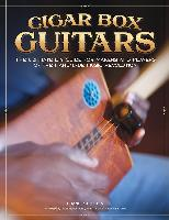Cigar Box Guitars by David Sutton - The Ultimate DIY Guide For The Makers And Players Of The Handmade Music Revolution