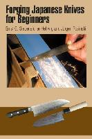 Forging Japanese Knives for Beginners by Ernst G. Siebeneicher-Hellwigand and J�rgen Rosinski