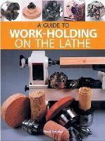 A Guide to Work-Holding on the Lathe by Fred Holder
