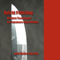 Hybrid Polishing: Japanese Sword Polishing for Modern Blades with Walter Sorrells (DVD)  - One hour and 30 minutes