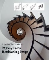 "Intuitively Creative Metalworking Design by Haderle, Hafen and Hafen - ""Creativity is a skill which can be learned."""