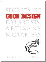 Secrets of Good Design for Artists, Artisans and Crafters by Burl N. Osburn