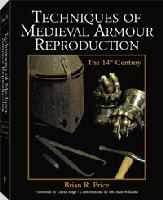 Techniques of Medieval Armor Reproduction by Brian R. Price: The 14th Century - by Brian R. Price