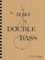 To Make a Double Bass by H.S. Wake - H.S. Wake