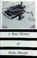 Brief History of Bullet Moulds, a, by Codman Parkerson