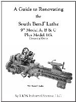 "A Guide to Renovating the South Bend Lathe 9"" Model A, B & C Plus Model 10k, by ILION Industrial Services LLC - Softcover, 106 pages, over 300 B&W photographs"