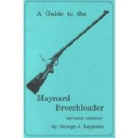 A Guide To The Maynard Breechloader, Revised Edition, by George Layman