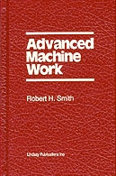 Advanced Machine Work by R. H. Smith (8th Edition)  - R. H. Smith