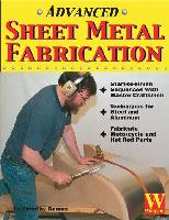 Advanced Sheet Metal Fabrication by Tim Remus - by the bestselling author of Sheet Metal Fabrication