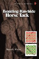 "Braiding Rawhide Horse Tack, Revised & Expanded 2nd Edition, by Robert L. Woolery  - Softcover, 160 pages, 184 color & b/w photos, 6"" x 9""."