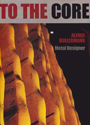 To the Core: Alfred Bullermann Metal Designer - A Contemporary Great
