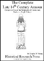 Complete Late 14th Century Armour, the, by Doug Strong - For the Authentic Construction of Complete Suit of 14th Century Plate Armor