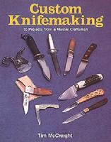 Custom Knifemaking: 10 Projects from a Master Craftsman by Tim McCreight