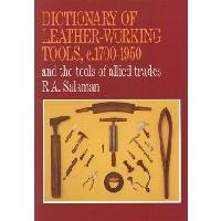 Dictionary of Leather Working Tools c.1700-1950 and the Tools of Allied Trades by R. A. Salaman - by R. A. Salaman