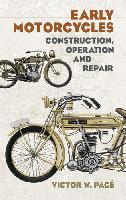 Early Motorcycles: Construction, Operation and Repair by Victor W. Page
