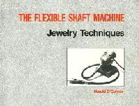 Flexible Shaft Machine, the, by Harold O'Connor  - Jewelry Techniques