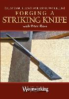 Forging a Striking Knife with Peter Ross: Blacksmithing for Woodworkers Series (DVD) - Blacksmithing for Woodworkers Series
