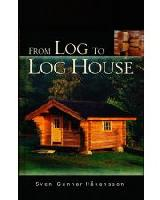From Log to Log House by Sven-Gunnar H�kansson - H�kansson, Sven-Gunnar