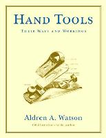 Hand Tools: Their Ways and Workings by Aldren A. Watson