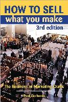 How to Sell What You Make: The Business of Marketing Crafts, 3rd Edition by Paul Gerhards