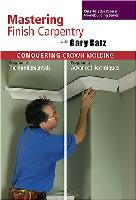 Conquering Crown Molding: Fundamentals and Advanced Techniques (Mastering Finish Carpentry Series)(2 DVDs)