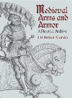 Medieval Arms and Armor: A Pictorial Archive by J. H. von Hefner-Alteneck