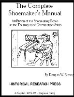 Complete Shoemaker's Manual, the, by Doug Strong - Contains 11 of the Shoemaking Books in the Techniques of Construction Series!